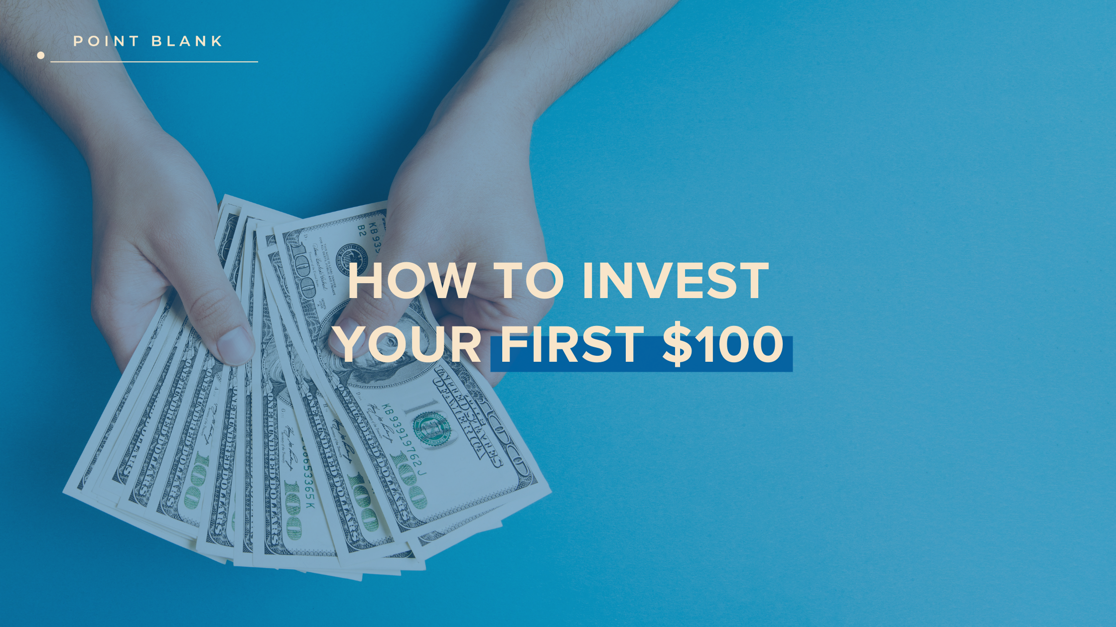 How To Invest Your First $100 - Point Blank Blog